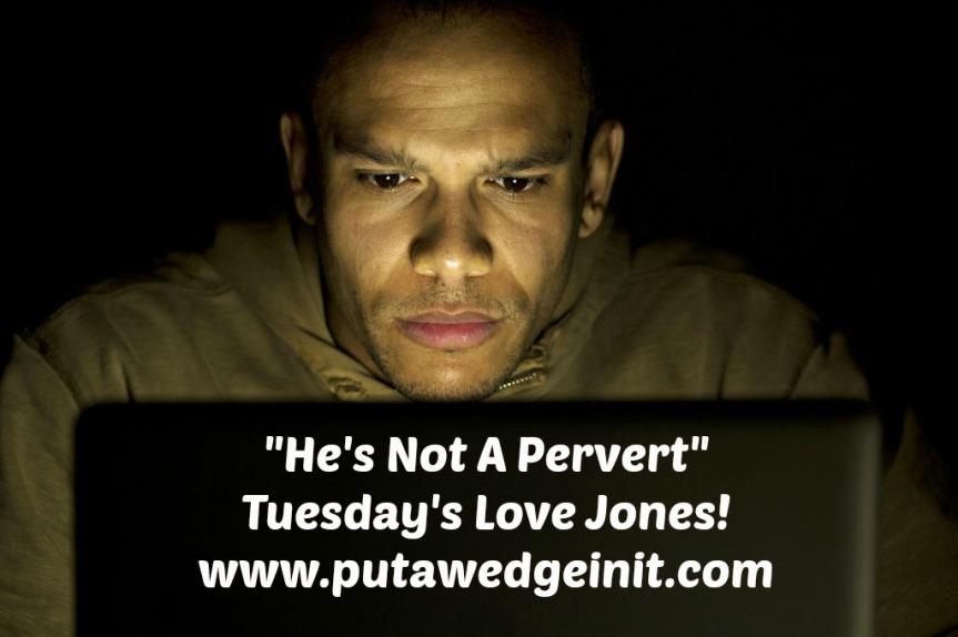 Tuesday's Love Jones – He's Not APervert!